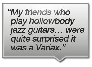 """My friends who play hollowbody jazz guitars… were quite surprised it was a Variax."""